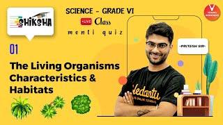 The Living Organisms: Characteristics And Habitats L1   Class 6 Science Chapter 9   Pritesh Sir