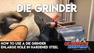 How to use a die grinder | enlarge hole in hardened steel