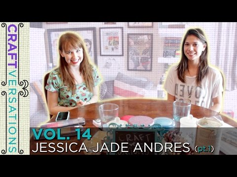Craftversations! Volume Fourteen, Part One, with Jessica Jade Andres!