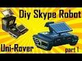 Uni-Rover | The whole build | Skype robot | Part 1