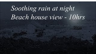 Sleep video - soothing sounds of gentle rain 10 hours - beach house view at night - HD 1080P