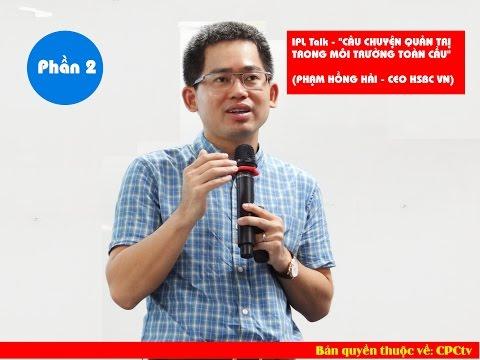 P.hần 2 - IPL Talk - PHẠM HỒNG HẢI - CEO HSBC VN -