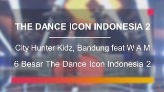 city hunter kidz bandung feat w a m 6 besar the dance icon indonesia 2