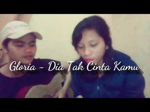 Gloria - Dia Tak Cinta Kamu (Cover)