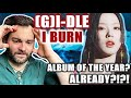 GI-DLE - I BURN Full Album REACTION! | PERFECTION From START to FINISH! 🔥😍