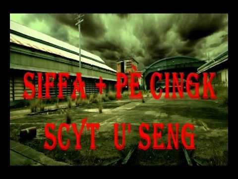 """scyt u' seng """" SIFFA + Pè Cingk """""""