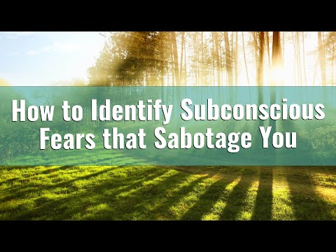 Identifying Subconscious Fears that Sabotage You