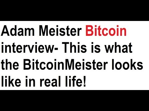 Adam Meister Bitcoin interview- This is what the BitcoinMeister looks like in real life!