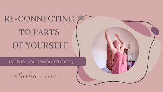 How to re-connect to parts of yourself - Call back your energy and power