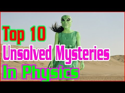 Top 10 Unsolved Mysteries In Physics by TOP 10 MYSTERIES