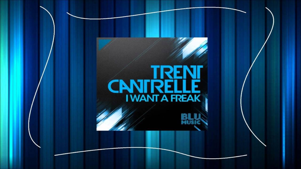 trent cantrelle i want a freak