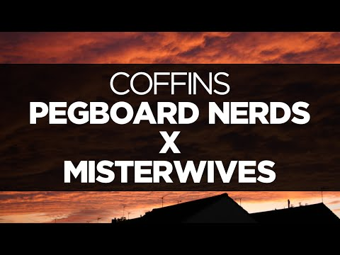 [LYRICS] Pegboard Nerds x MisterWives - Coffins