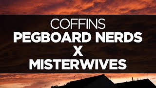 LYRICS Pegboard Nerds X MisterWives Coffins