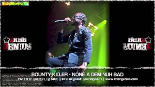 Download Bounty Killer - None A Dem Nuh Bad [Body Bag Riddim] April 2013 MP3 song and Music Video