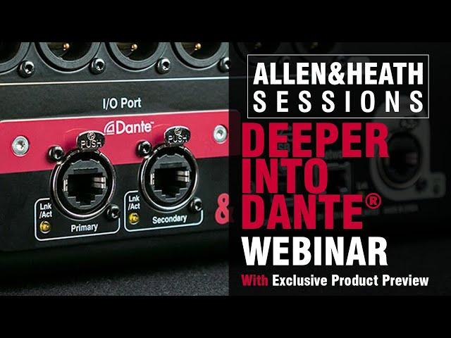 Allen & Heath - Deeper Into Dante – Webinar and Exclusive Preview