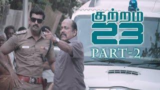 Kuttram 23 Latest Movie Part 2 - Arun Vijay,  Mahima Nambiar || Arivazhagan