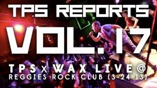 TPS Reports - Vol. 17:  TPS x WAX Live @ Reggies Rock Club (3-24-13) Thumbnail