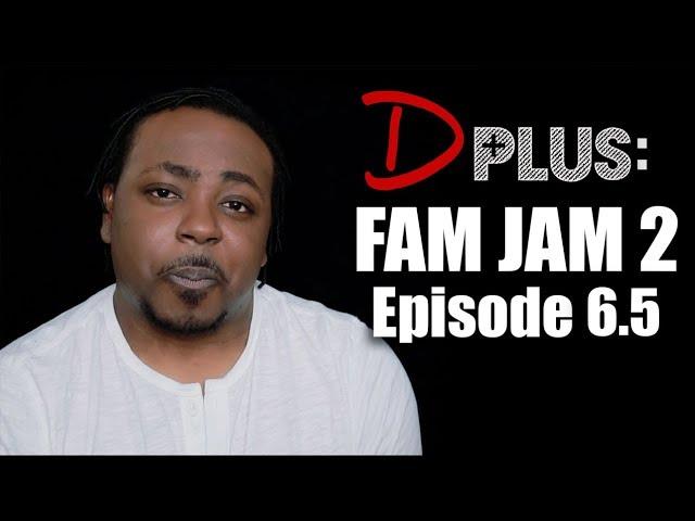 D PLUS - Episode 6.5 [Fam Jam 2]