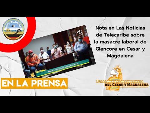 Mineros denuncian masacre laboral. Nota en Las Noticias de Telecaribe.