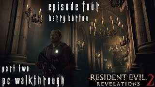 Resident Evil Revelations 2 Episode 4 - Barry Walkthrough [2/2] [No Commentary] [PC] [60FPS] [Final]