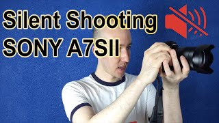 What You Must Know About Silent Shooting in Sony A7Sii