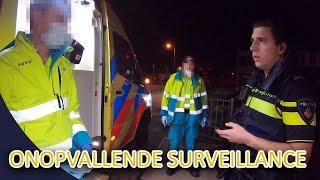 Onopvallende surveillance   Melding: overval woning, inbraakalarm, ondersteuning bij de ambulance.