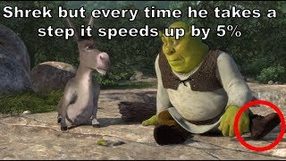 Shrek but every time he takes a STEP it gets 5% faster thumbnail