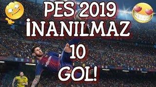PES 2019 İNANILMAZ GOLLER! PES 2019 10 MUHTEŞEM GOL!