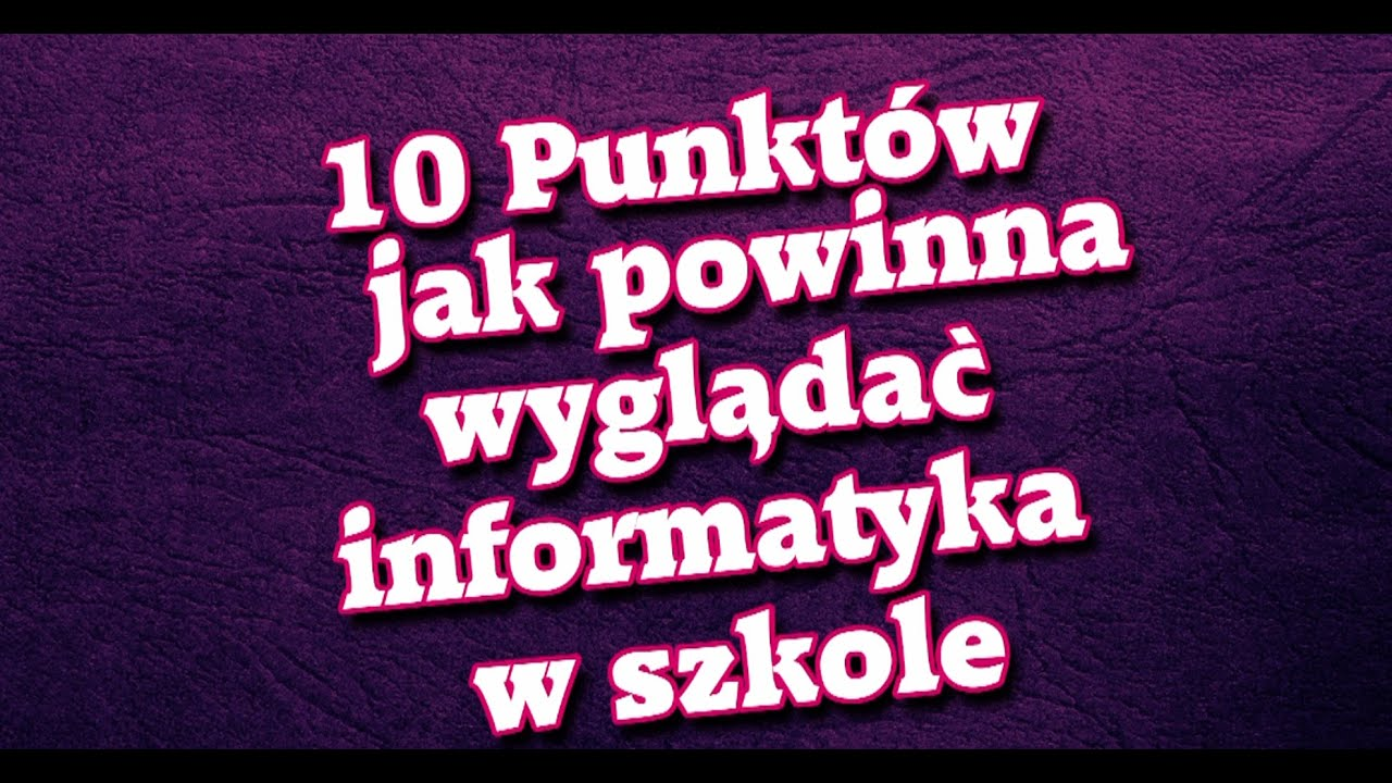 10 punktów jak powinna wyglądać informatyka w szkole