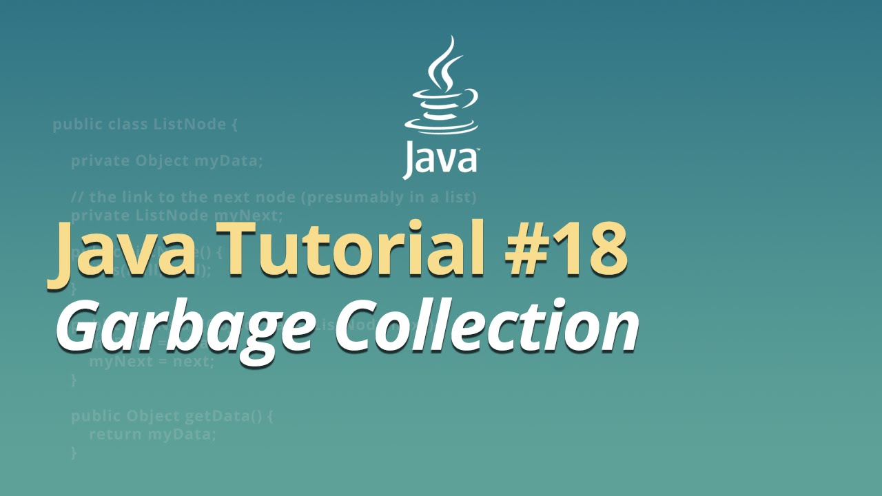 Java Tutorial - #18 - Garbage Collection