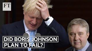 Brexit: Did Boris Johnson plan to fail? | FT