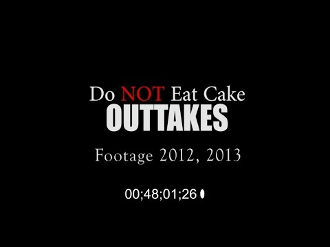 Do NOT Eat Cake  -OUTTAKES!