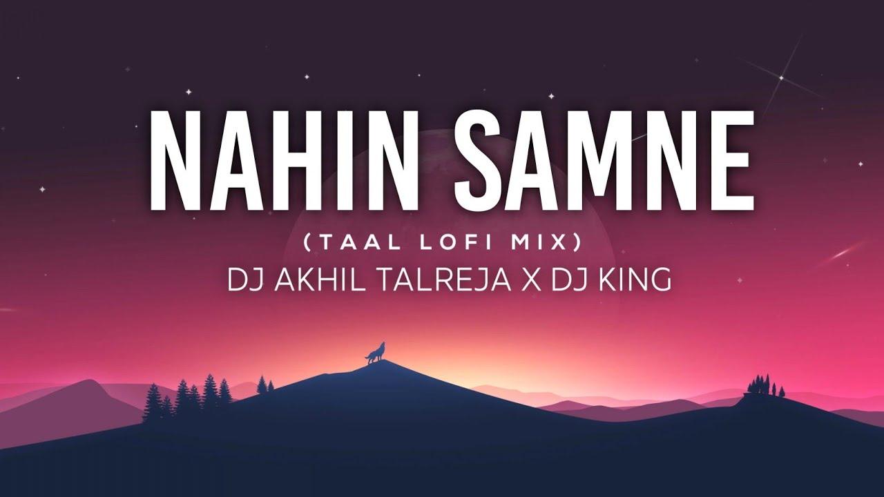 Nahin Samne (Taal LoFi Mix) | Chill Bollywood Lofi Remix | Top DJ LoFi | DJ Akhil Talreja x DJ King