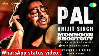 Pal ||pal kaisa pal, pal me jaaye fisal || Monsoon shootout || Arijit Singh | whatsapp status video