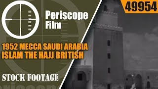 1952 MECCA  SAUDI ARABIA  ISLAM  THE HAJJ  BRITISH TRAVELOGUE FILM 49954