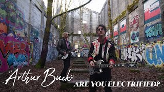 """Arthur Buck - """"Are You Electrified?"""" [Official Video]"""