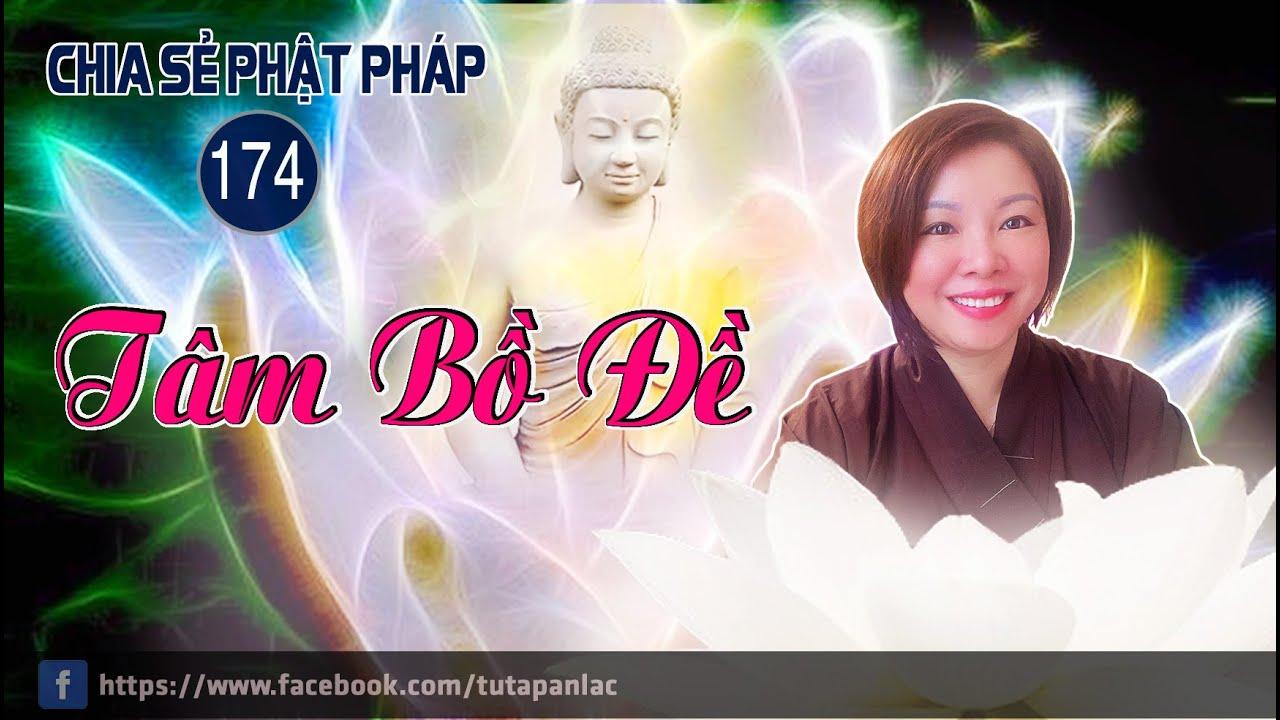 Chia Sẻ Phật Pháp 174 | Tâm Bồ Đề