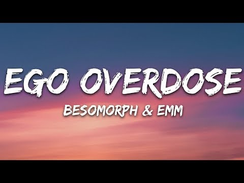 Besomorph - Ego Overdose  ft EMM