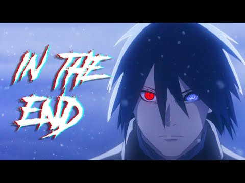 Sasuke Uchiha「AMV」 In The End