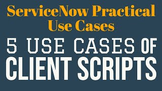 #1 5 Use Cases of Client Scripts | ServiceNow Practical Use Cases