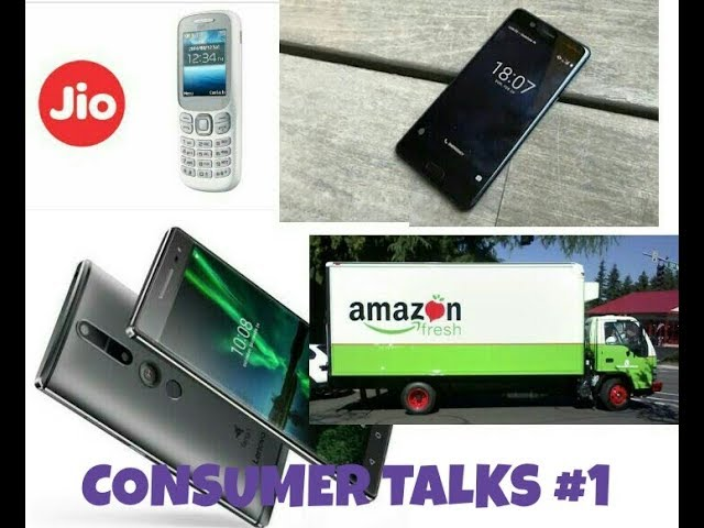 Consumer Talks #1 Reliance Jio phone, Nokia 5, Amazon home delivery