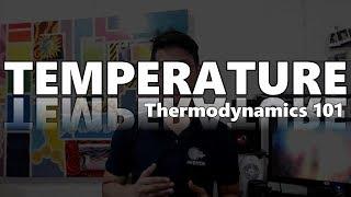 TEMPERATURE - Thermodynamics 101