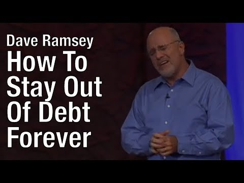 Dave Ramsey  - How to Stay out of Debt Forever