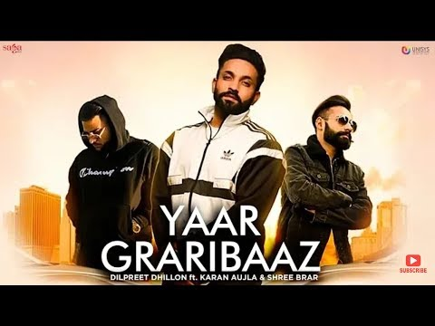 GRARIBAAZ YAAR - (Full Video) | Dilpreet Dhillon, Shree Brar, Karan Aujla | AVVY K |New Song 2018
