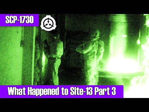 "SCP-1730 ""What Happened to Site-13"" Part 3 