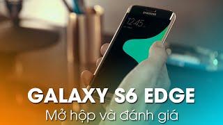 Samsung galaxy s6 edge: Mở hộp và đánh giá