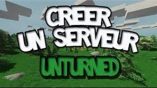 -TUTO COMMENT CREER UN SERVEUR UNTURNED / SANS HAMACHI / GRATUIT / FR