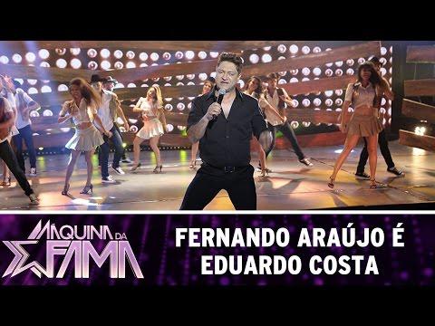Máquina da Fama (06/06/16) Fernando Araújo é Eduardo Costa
