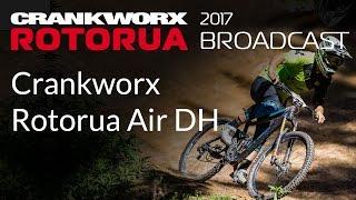 2017 Crankworx Rotorua Broadcast  - Crankworx Rotorua Air DH