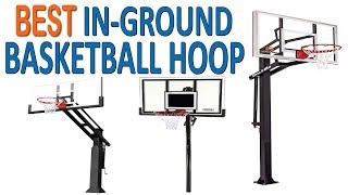 Top 5 Best In-Ground Basketball Hoop Reviews in 2018